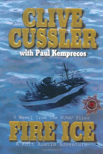 Fire Ice: Cussler, Clive and Kemprecos, Paul