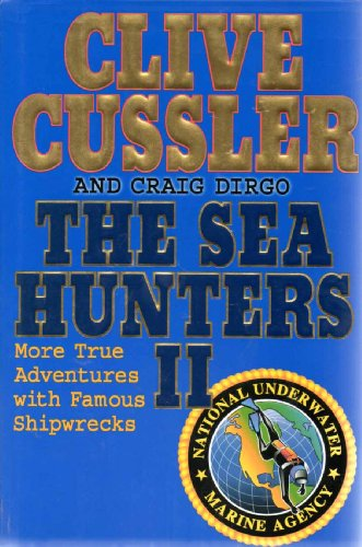 The Sea Hunters II: More True Adventures With Famous Shipwrecks: Cussler, Clive;Dirgo, Craig
