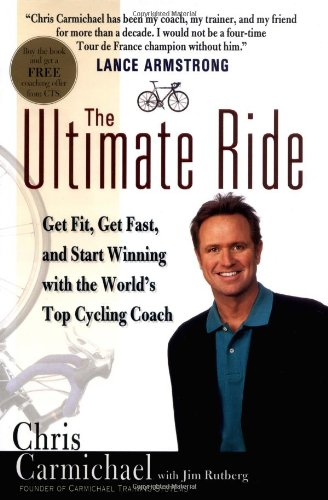 The Ultimate Ride: Get Fit, Get Fast, and Start Winning with the World's Top Cycling Coach (0399150714) by Carmichael, Chris