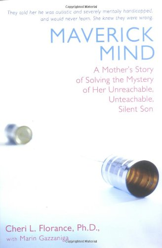 9780399151002: Maverick Mind: A Mother's Story of Solving the Mystery of Her Unreachable, Unteachable, Silent Son