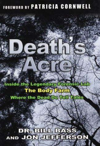 DEATH'S ACRE. INSIDE THE LEGENDARY FORENSIC LAB: Bass, Dr. Bill