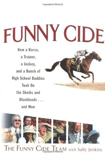 Funny Cide How a horse, a trainer, a jockey, and a bunch of high school buddies took on the sheiks ...