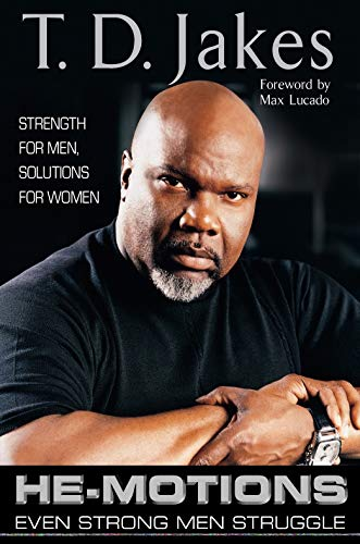 He-motions: Even Strong Men Struggle: T. D. Jakes