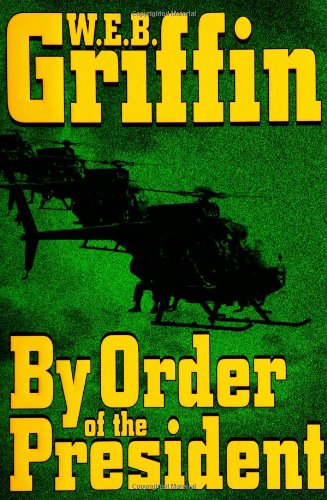 By Order of the President ***SIGNED***: W.E.B. Griffin