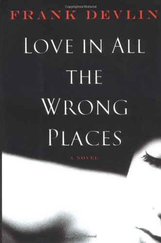 Love In All The Wrong Places. A Novel: Devlin, Frank