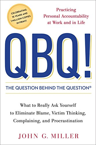 QBQ! : THE QUESTION BEHIND THE QUESTION