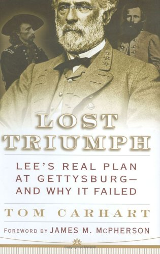 Lost Triumph: Lee's Real Plan at Gettysburg--and Why It Failed: Carhart, Tom