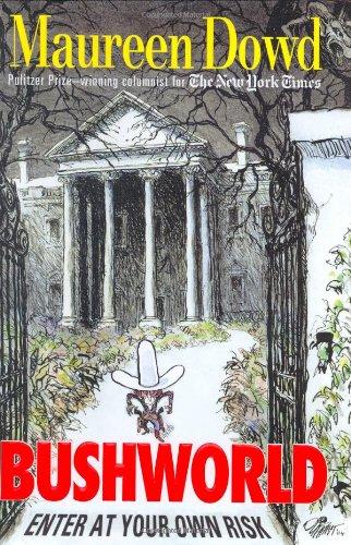 Bushworld: Enter at Your Own Risk: Dowd, Maureen