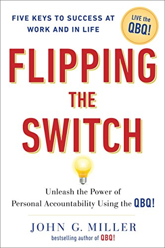 9780399152955: Flipping the Switch: Unleash the Power of Personal Accountability Using the Qbq!: Unleashing the Power of Personal Accountability Using the QBQ!