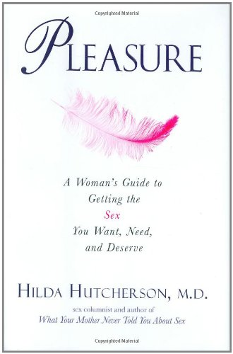 9780399153044: Pleasure: A Woman's Guide to Getting the Sex You Want, Need and Desire