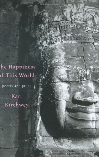 The Happiness of this World: Poetry and Prose (Signed First Edition): Karl Kirchwey