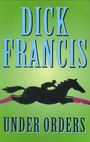 Under Orders ***SIGNED***: Dick Francis