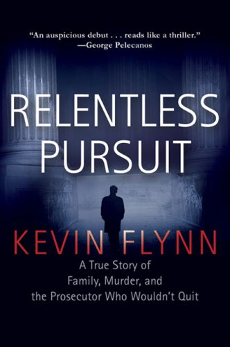9780399154065: Relentless Pursuit: A True Story of Family, Murder, and the Prosecutor Who Wouldn't Quit
