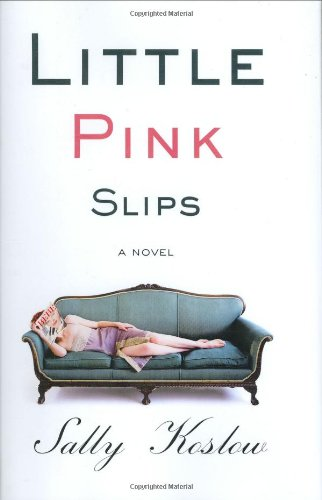Little Pink Slips A Novel: Sally Koslow