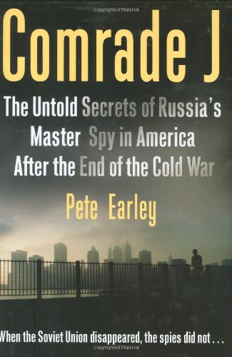 Comrade J The Untold Secrets of Russia's Master Spy in America After the End of the Cold War