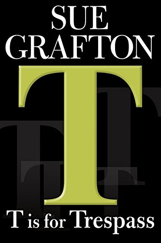 "T"" is for Trespass (A Kinsey Millhone Mystery, Book 20): Grafton, Sue"