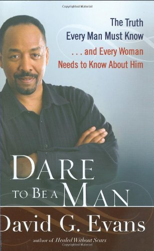 9780399154942: Dare to Be a Man: The Truth Every Man Must Know . . . And Every Woman Needs to Know About Him