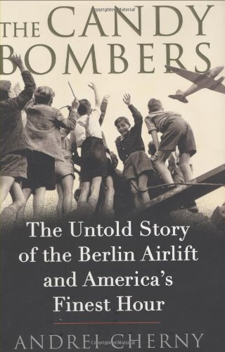 9780399154966: The Candy Bombers: The Untold Story of the Berlin Airlift and America's Finest Hour