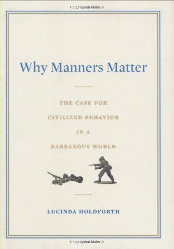 9780399155321: Why Manners Matter: The Case for Civilized Behavior in a Barbarous World