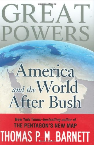 Great Powers -- America and the World After Bush: Barnett, Thomas P. M.