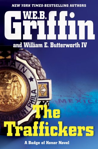The Traffickers (Badge of Honor) (0399155864) by W.E.B. Griffin; William E. Butterworth IV