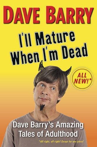 9780399156502: I'll Mature When I'm Dead: Dave Barry's Amazing Tales of Adulthood