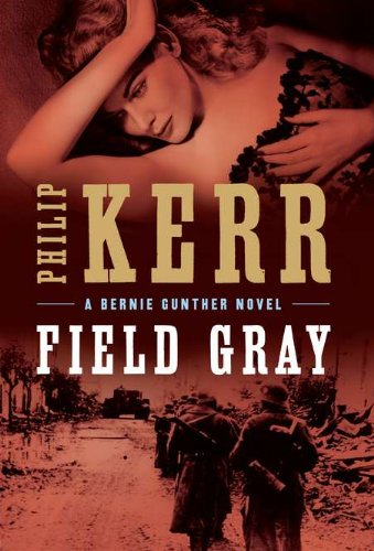 Field Gray: A Bernie Gunther Novel ***SIGNED & DATED***: Philip Kerr