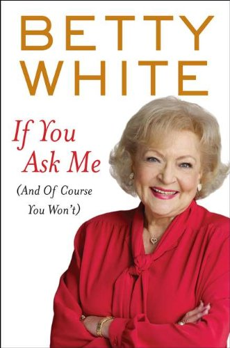 If You Ask Me (And of Course You Won't): White, Betty
