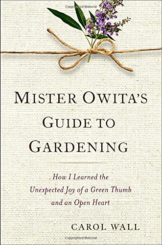 Mister Owita's Guide to Gardening: How I Learned the Unexpected Joy of a Green Thumb and an Open ...