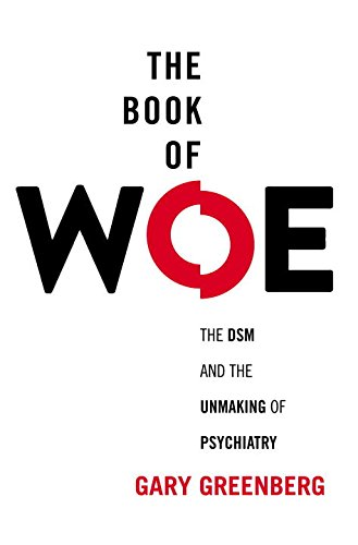 9780399158537: The Book of Woe: The DSM and the Unmaking of Psychiatry