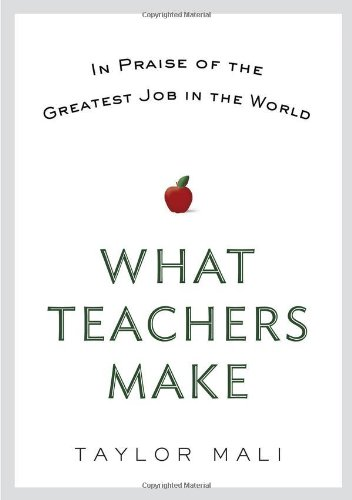 9780399158544: What Teachers Make: In Praise of the Greatest Job in the World