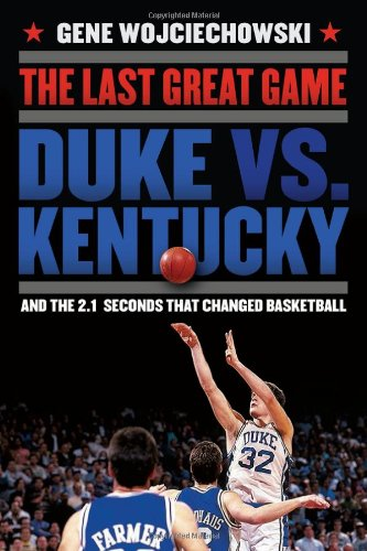9780399158575: The Last Great Game: Duke vs. Kentucky and the 2.1 Seconds That Changed Basketball