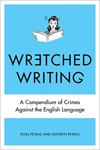 Wretched Writing: A Compendium of Crimes Against the English Language (039915924X) by Petras, Kathryn; Petras, Ross