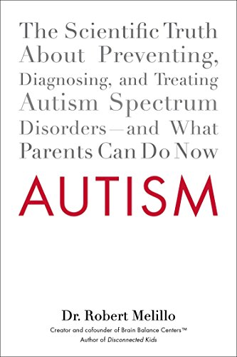 9780399159541: Autism: The Scientific Truth About Preventing, Diagnosing, and Treating Autism Spectrum Disorders--and What Parents Can Do Now