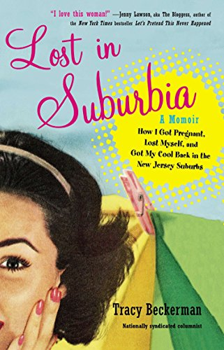 9780399159930: Lost in Suburbia: a Momoir: How I Got Pregnant, Lost Myself, and Got My Cool Back in the New Jersey Suburbs