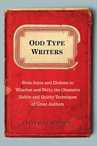 9780399159947: Odd Type Writers: From Joyce and Dickens to Wharton and Welty, the Obsessive Habits and Quirky Techniques of Great Authors