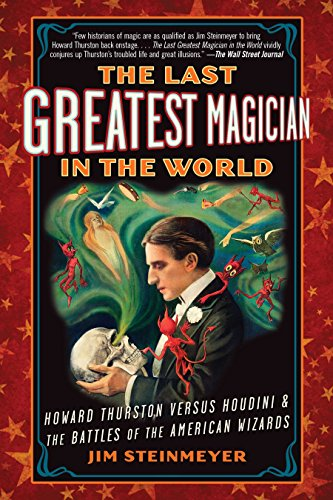 9780399160035: The Last Greatest Magician in the World: Howard Thurston Versus Houdini & the Battles of the American Wizards