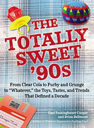 9780399160042: The Totally Sweet 90s: From Clear Cola to Furby, and Grunge to Whatever: The Toys, Tastes, and Trends That Defined a Decade