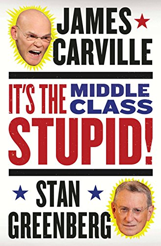 It's the Middle Class, Stupid!: Carville, James, and Greenberg, Stan