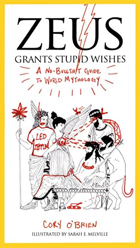 9780399160400: Zeus Grants Stupid Wishes: A No-Bullshit Guide to World Mythology