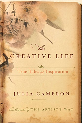 The Creative Life: True Tales of Inspiration (0399160523) by Julia Cameron