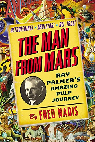 MAN FROM MARS: Ray Palmers Amazing Pulp Journey