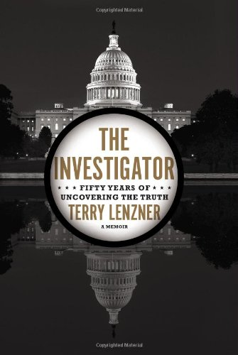 The Investigator: Fifty Years of Uncovering the: Lenzner, Terry