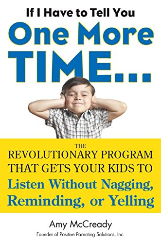 9780399160592: If I Have to Tell You One More Time...: The Revolutionary Program That Gets Your Kids To Listen Without Nagging, Remindi ng, or Yelling