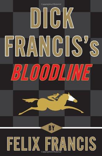 Dick Francis's Bloodline: Felix Francis