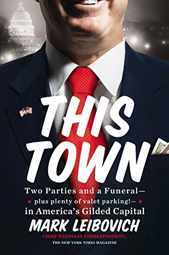 9780399161308: This Town: Two Parties and a Funeral-Plus, Plenty of Valet Parking!-in America's Gilded Capital