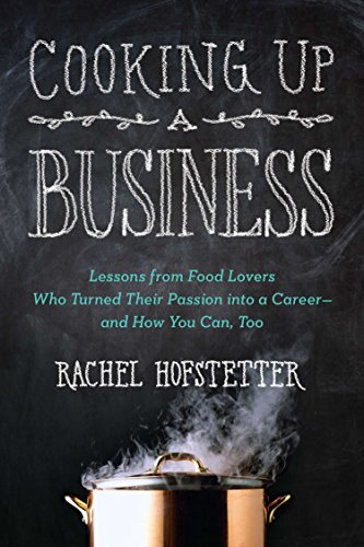 9780399162312: Cooking Up a Business: Lessons from Food Lovers Who Turned Their Passion Into a Career -- And How You C An, Too