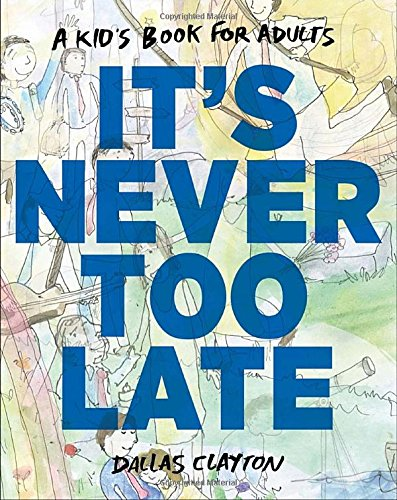 9780399163081: It's Never Too Late: A Kid's Book for Adults