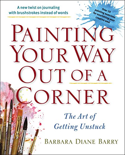 9780399163357: Painting Your Way Out Of A Corner: The Art of Getting Unstuck