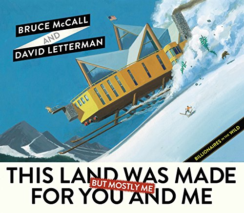 This Land Was Made for You and Me (But Mostly Me): Billionaires in the Wild (0399163689) by Bruce McCall; David Letterman
